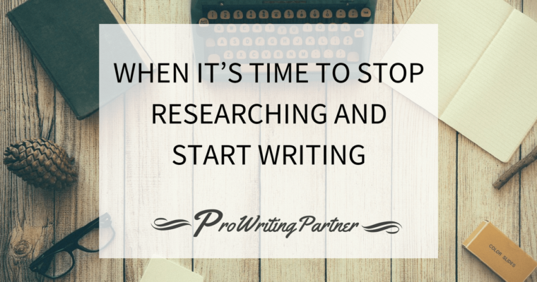 When It's Time to Stop Researching and Start Writing