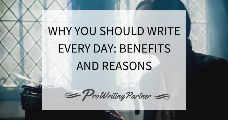 Why You Should Write Every Day: Benefits and Reasons
